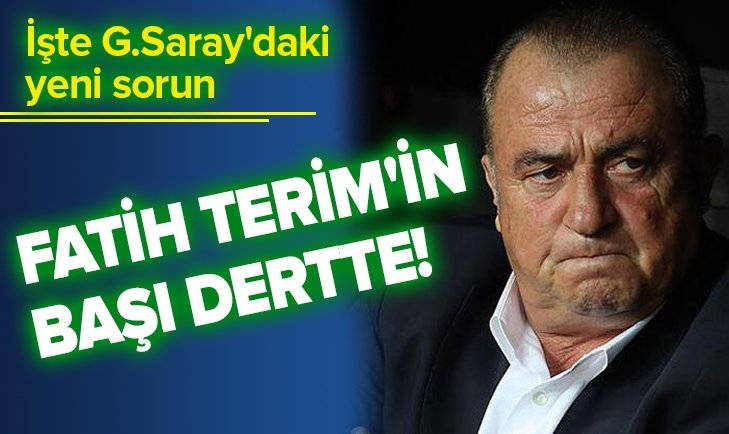FATİH TERİM'İN BAŞI DERTTE!