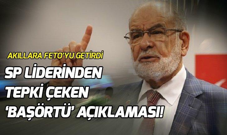 SP LİDERİ KARAMOLLAOĞLU'NDAN TEPKİ ÇEKEN 'BAŞÖRTÜ' AÇIKLAMASI