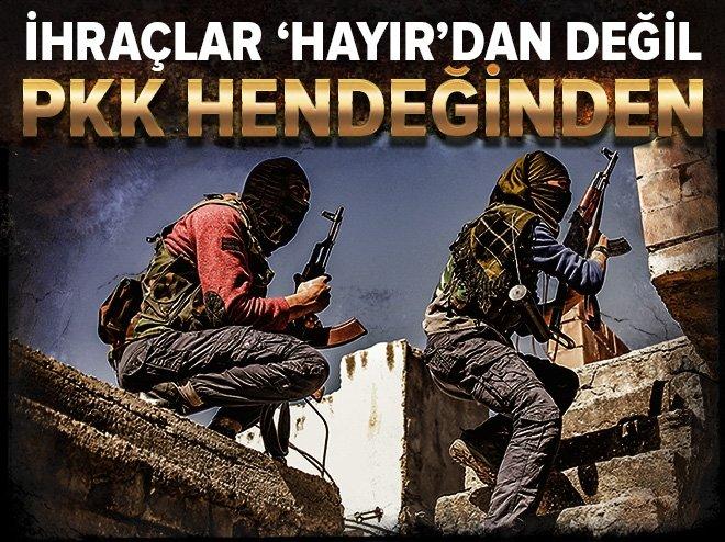 İHRAÇLAR 'HAYIR'DAN DEĞİL PKK HENDEĞİNDEN