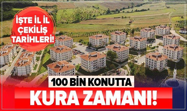 100 BİN KONUTTA KURA ZAMANI!