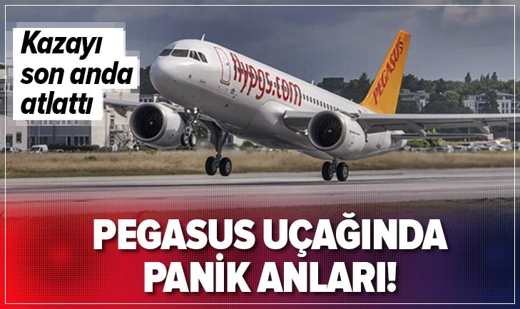 PEGASUS UÇAĞINDA PANİK ANLARI!