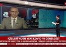 Son dakika: İçişleri Bakanlığı genelgeyi duyurdu! Artık 81 il genelinde yasak | İşte yeni Kovid-19 tedbirleri
