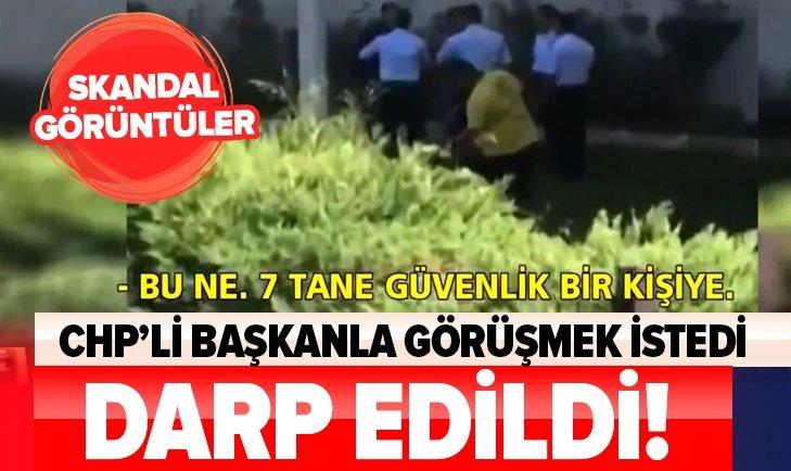 CHP'Lİ BAŞKANLA GÖRÜŞMEK İSTEDİ, DARP EDİLDİ