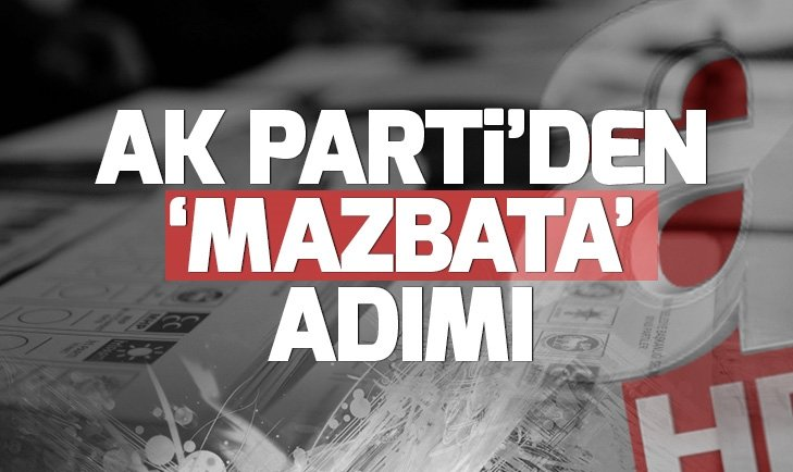 SON DAKİKA: AK PARTİ'DEN 'MAZBATA' ADIMI