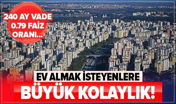 240 AY VADEYLE 0.79 - 0.95 KONUT KREDİSİ!