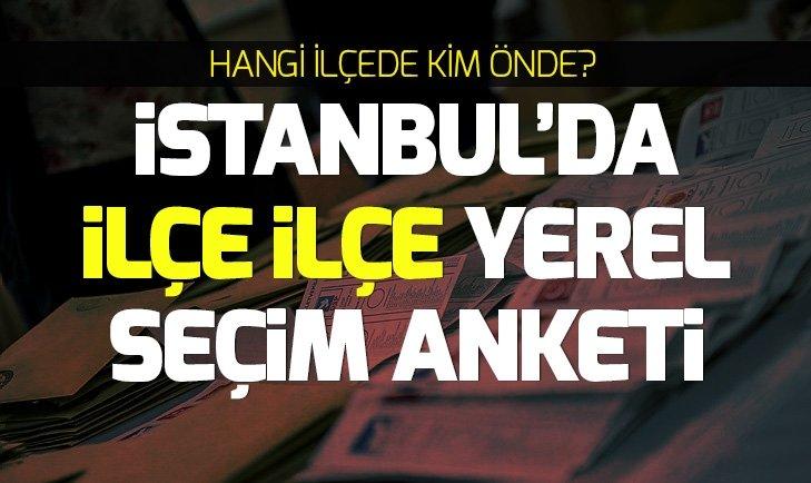 İSTANBUL'DA İLÇE İLÇE YEREL SEÇİM ANKETİ SONUÇLARI