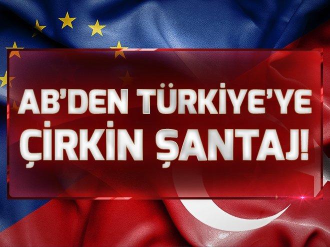 AB'den Türkiye'ye çirkin şantaj